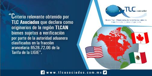 Criterio relevante obtenido por TLC Asociados que declara como originarios de la región TLCAN bienes sujetos a verificación por parte de la autoridad aduanera clasificados en la fracción arancelaria 8528.72.06 de la Tarifa de la LIGIE.
