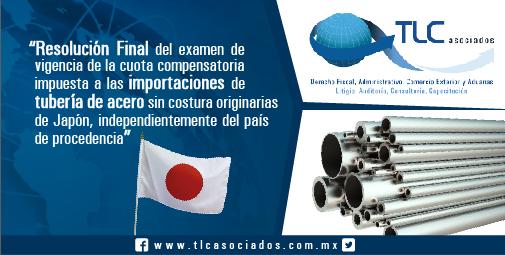 Resolución Final del examen de vigencia de la cuota compensatoria impuesta a las importaciones de tubería de acero sin costura originarias de Japón, independientemente del país de procedencia