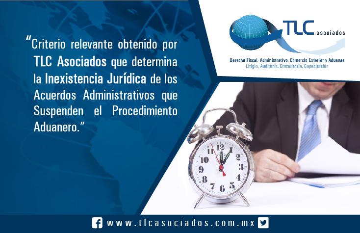 """""""Criterio relevante obtenido por TLC Asociados que determina la inexistencia jurídica de los acuerdos administrativos que suspenden el procedimiento aduanero"""""""