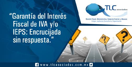 Garantía del Interés Fiscal de IVA y/o IEPS: Encrucijada sin respuesta.