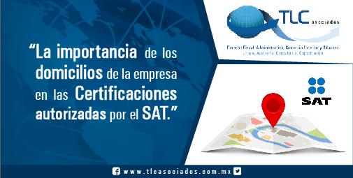 La importancia de los domicilios de la empresa en las Certificaciones autorizadas por el SAT