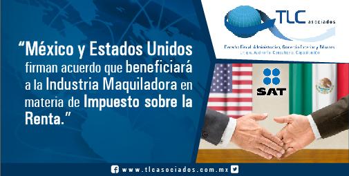 México y Estados Unidos firman acuerdo que beneficiara a la Industria Maquiladora en materia de Impuesto sobre la Renta