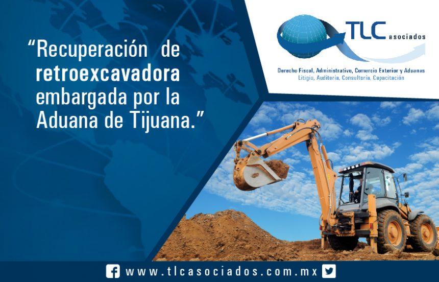 """""""Recuperación de retroexcavadora embargada por la Aduana de Tijuana"""""""