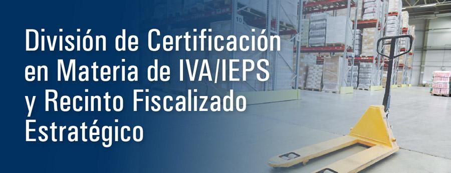 División de certificación en materia de IVA/IEPS y recinto fiscalizado