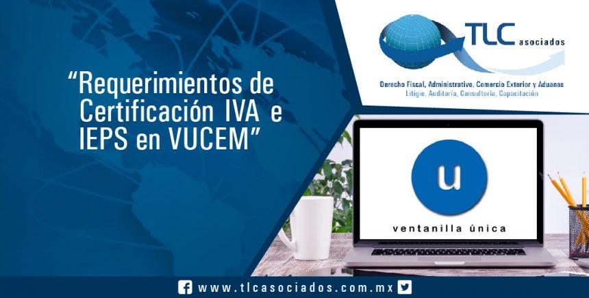 Requerimientos de Certificación IVA e IEPS en VUCEM