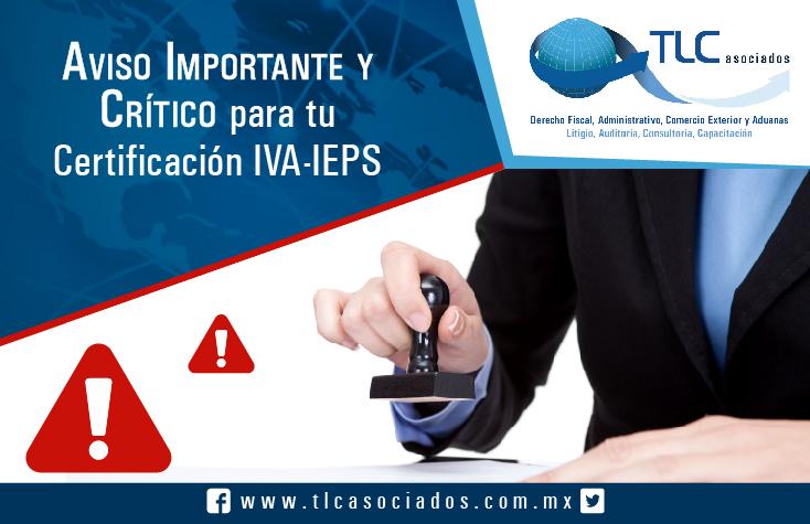 Aviso Importante y Crítico para tu certificación IVA-IEPS. DOF