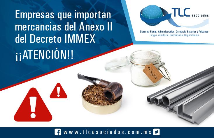Empresas que Importan Mercancías del Anexo II del Decreto IMMEX ¡Atención!