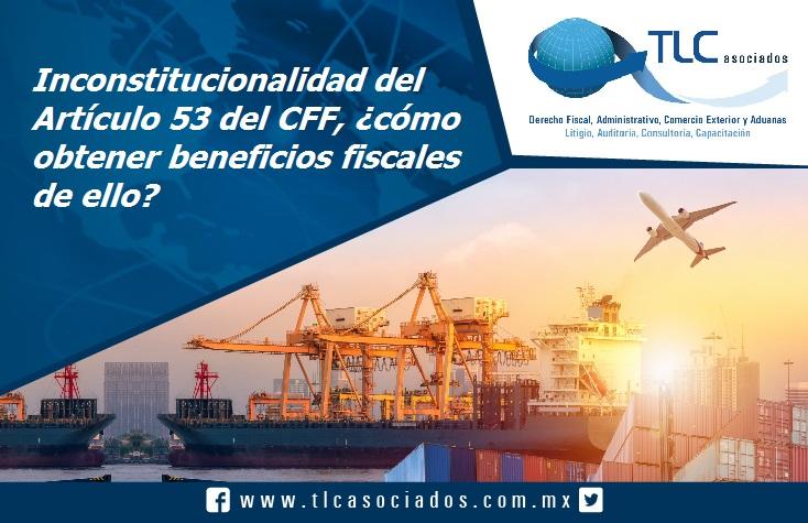 022 – Inconstitucionalidad del Artículo 53 del CFF, ¿cómo obtener beneficios fiscales de ello?