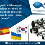 """011 – """"Investigación antidumping de importaciones de tubería de acero al carbono sin costura originarias de Corea, España India y Ucrania""""."""