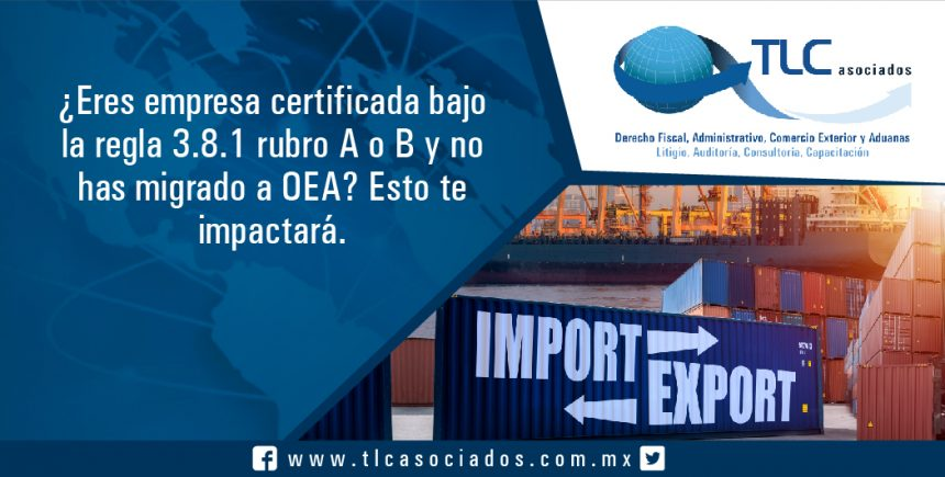 T041 – Eres empresa certificada bajo la regla 3.8.1 rubro A o B y no has migrado a OEA esto te impactará. / If you are a certified Company under the rule 3.8.1 section A or B and you haven´t migrated to AEO, this will impact you…