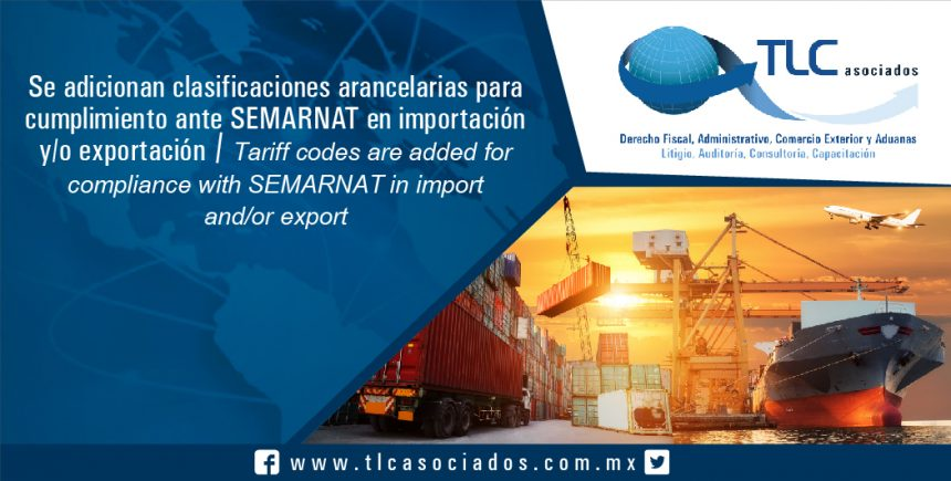 086 – Se adicionan clasificaciones arancelarias para cumplimiento ante  SEMARNAT en importación y/o exportación / Tariff codes are added for compliance with SEMARNAT in import and/or export