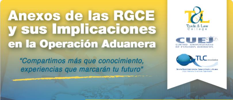 (06-07-2017) Anexos de las RGCE y sus aplicaciones en la operación aduanera