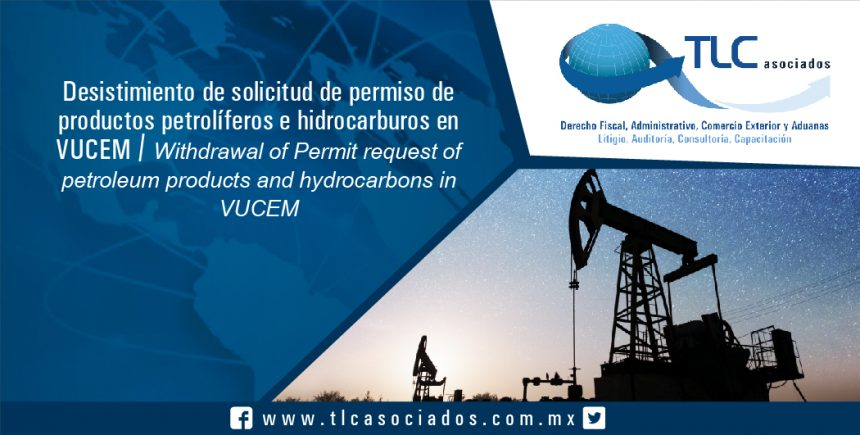 089 – Desistimiento de solicitud de permiso de productos petrolíferos e hidrocarburos en VUCEM / Withdrawal of Permit request of petroleum products and hydrocarbons in VUCEM