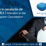 100 – Cuidado con la cancelación del Programa IMMEX / Attention to the IMMEX Program Cancellation