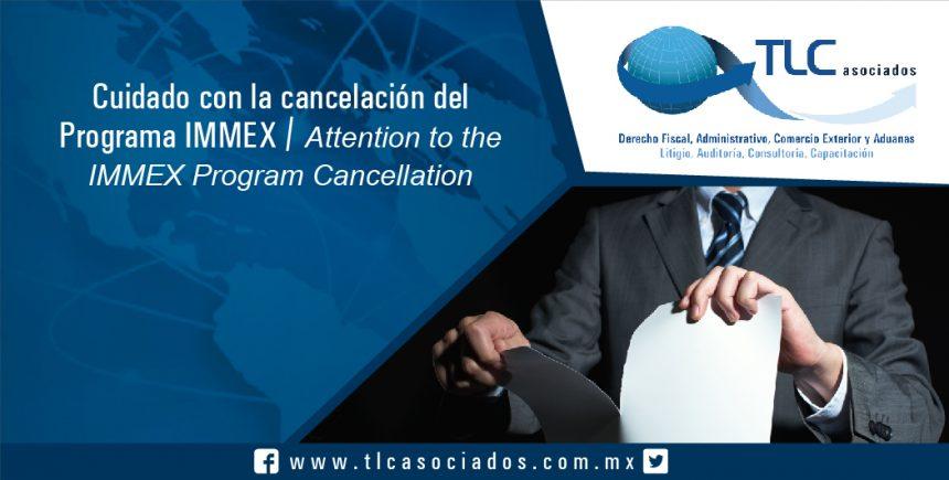 100 – Cuidado con la cancelación del Programa IMMEX / Attention to the IMMEX Program Cancellation