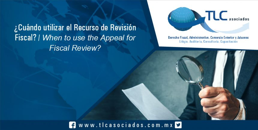 105 – ¿Cuándo utilizar el Recurso de Revisión Fiscal? / When to use the Appeal for Fiscal Review?