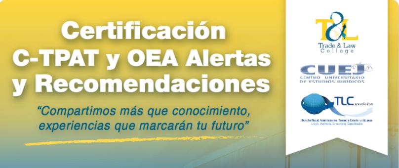 (11-07-2017) Certificación C-TPAT y OEA alertas y recomendaciones