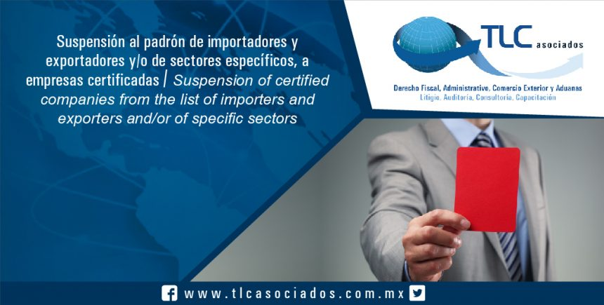 110 – Suspensión al padrón de importadores y exportadores y/o de sectores específicos, a empresas certificadas /  Suspension of certified companies from the list of importers and exporters and/or of specific sectors.