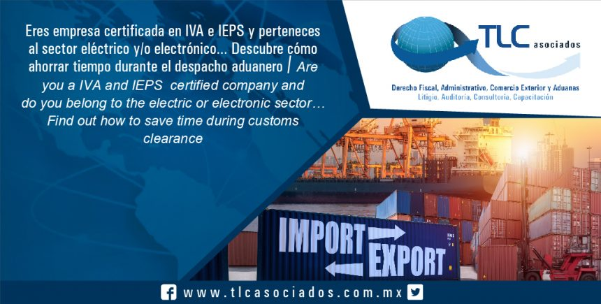 114 – Eres empresa certificada en IVA e IEPS y perteneces al sector eléctrico y/o electrónico… Descubre cómo ahorrar tiempo durante el despacho aduanero / Are you a IVA and IEPS  certified company and do you belong to the electric or electronic sector…   Find out how to save time during customs clearance