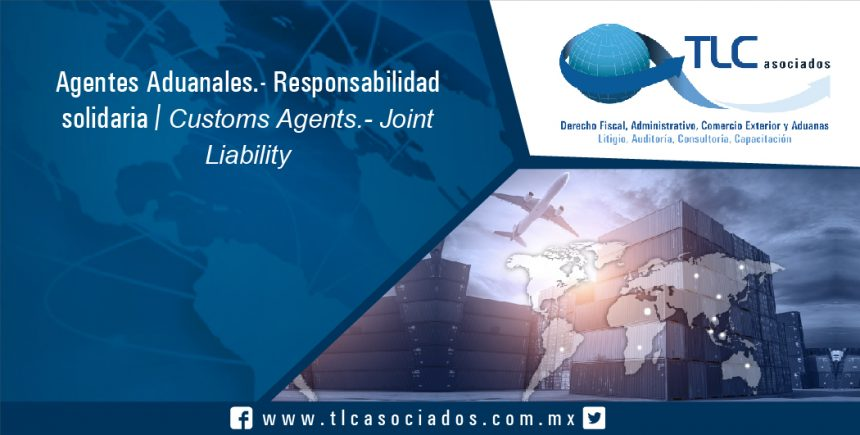 116 – Agentes Aduanales.- Responsabilidad solidaria / Customs Agents.- Joint Liability