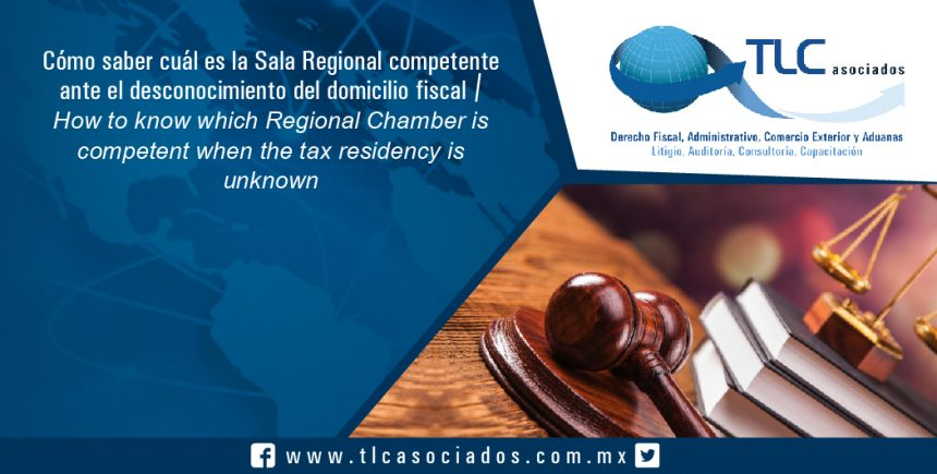 125 – Cómo saber cuál es la Sala Regional competente ante el desconocimiento del domicilio fiscal / How to know which Regional Chamber is competent when the tax residency is unknown