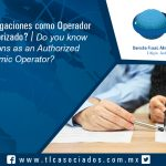 126 – ¿Conoce sus obligaciones como Operador Económico Autorizado? / Do you know your obligations as an Authorized Economic Operator?