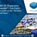 127 – Regla Octava 9802.00.20 para sector textil, ¿fracción sensible? / Rule Eighth 9802.00.20 for the textile sector, Sensitive Tariff Rate?
