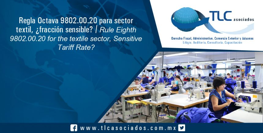 127 – Regla Octava 9802.00.20 para sector textil, ¿fracción sensible? / Rule Eighth 9802.00.20 for the textile sector, Sensitive Tariff Rate?