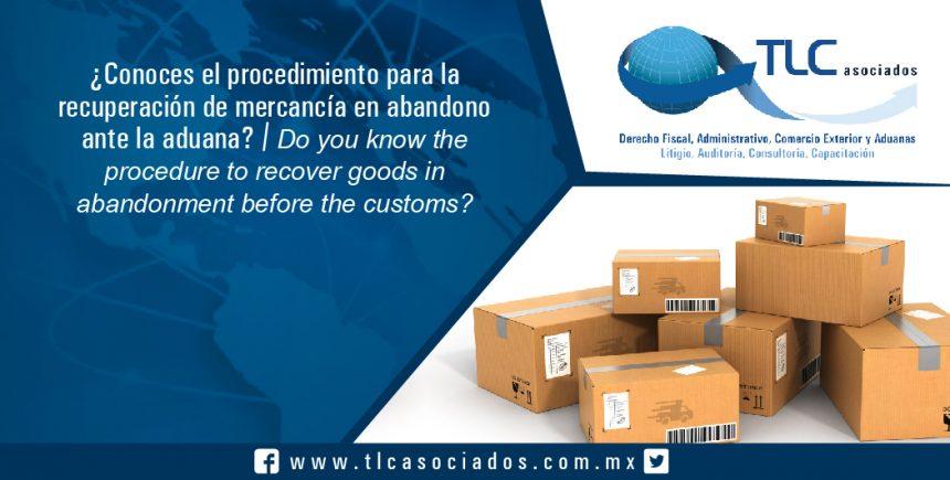 128 – ¿Conoces el procedimiento para la recuperación de mercancía en abandono ante la aduana? / Do you know the procedure to recover goods in abandonment before the customs?