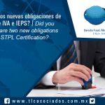 131 – ¿Sabías que hay dos nuevas obligaciones de Certificación de IVA e IEPS? / ¿Did you know that there are two new obligations for VAT and STPL Certification?
