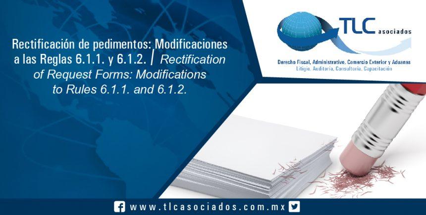 144 – Rectificación de pedimentos: Modificaciones a las Reglas 6.1.1. y 6.1.2. / Rectification of Request Forms: Modifications to Rules 6.1.1. and 6.1.2.
