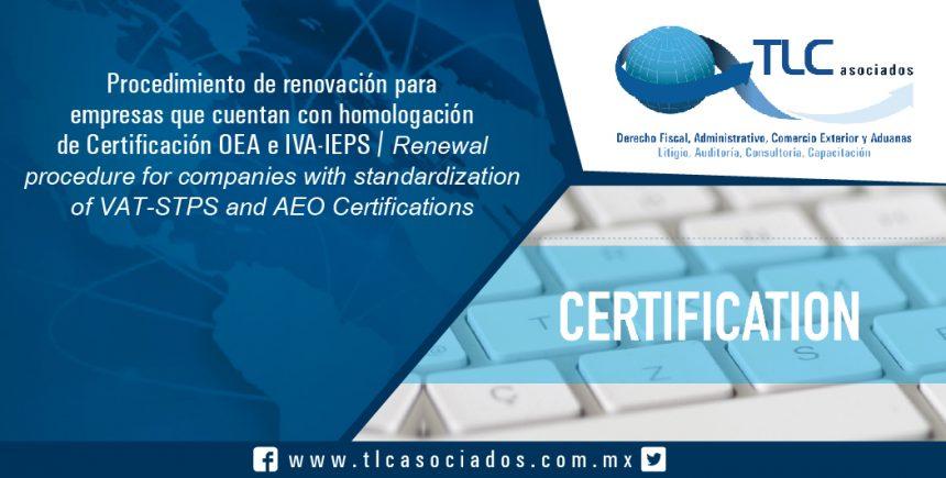 157 – Procedimiento de renovación para empresas que cuentan con homologación de Certificación OEA e IVA-IEPS / Renewal procedure for companies that have equal AEO and VAT-STPS Certification approval