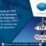 "160 – ""¿Nueva versión del TPP? Atención a los operadores económicos comerciales / New version of the TPP? Attention to commercial economic operators"