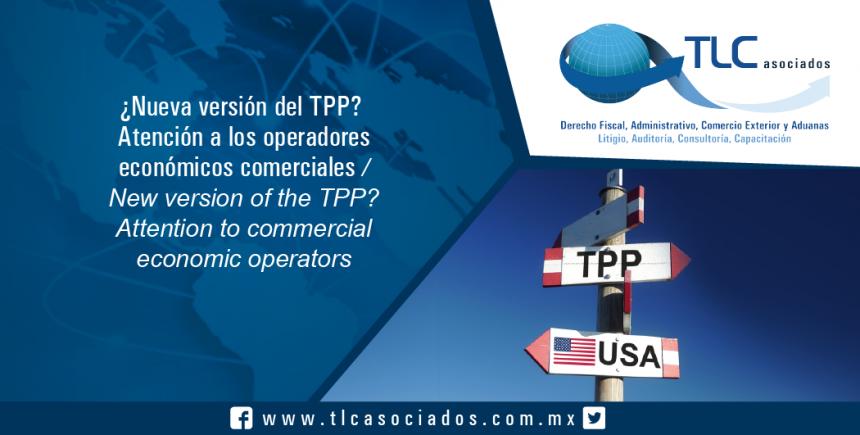160 – ¿Nueva versión del TPP? Atención a los operadores económicos comerciales / New version of the TPP? Attention to commercial economic operators