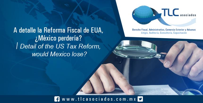 T044 – A detalle la Reforma Fiscal de EUA, ¿México perdería? / Detail of the US Tax Reform,  would Mexico lose?