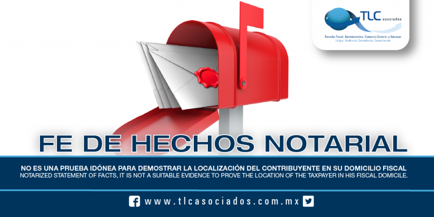 184 – Fe de Hechos Notarial, No es una prueba idónea para demostrar la localización del contribuyente en su domicilio fiscal / Notarized Statement of Facts, It is not a suitable evidence to prove the location of the taxpayer in his fiscal domicile