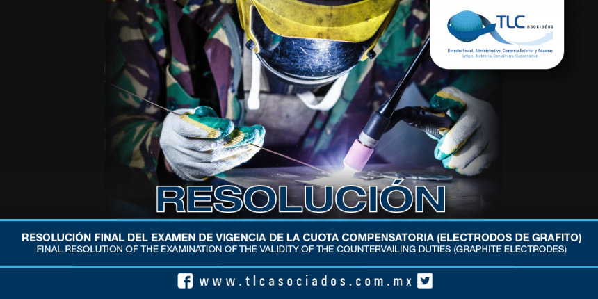 192 – Resolución final del examen de vigencia de la cuota compensatoria (electrodos de grafito) / Final resolution of the examination of the validity of the countervailing duties (graphite electrodes)