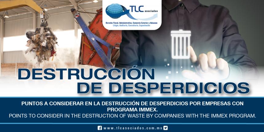 210 – Puntos a considerar en la destrucción de desperdicios por empresas con Programa IMMEX / Points to consider in the destruction of waste by companies with the IMMEX Program