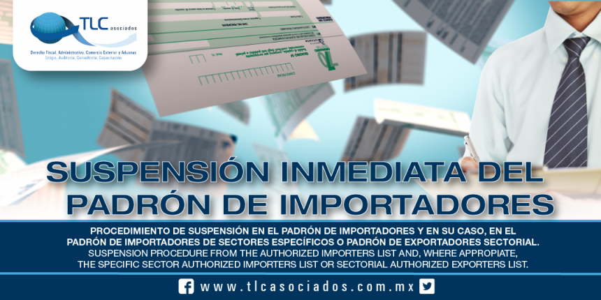214 – Procedimiento de suspensión en el Padrón de Importadores y en su caso, en el Padrón de Importadores de Sectores Específicos o Padrón de Exportadores Sectorial / Suspension procedure from the Authorized Importers List and, where appropriate, the Specific Sector Authorized Importers List or Sectorial Authorized Exporters List
