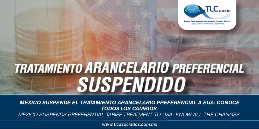 248 – México suspende el tratamiento arancelario preferencial a EUA: conoce todos los cambios / Mexico suspends preferential tariff treatment to USA: know all the changes