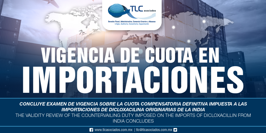 262 – Concluye examen de vigencia sobre la cuota compensatoria definitiva impuesta a las importaciones de dicloxacilina originarias de la India /  Validity test on the final countervailing duty imposed on imports of dicloxacillin originating in India is concluded