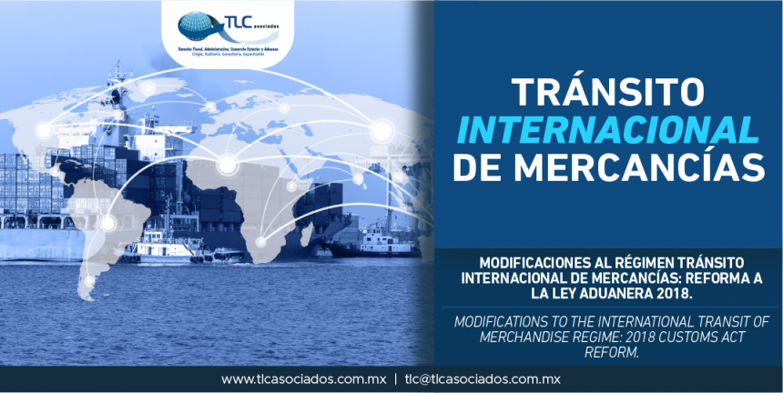 297 – Modificaciones al régimen Tránsito Internacional de Mercancías: Reforma a la Ley Aduanera 2018/ Modifications to the International Transit of Merchandise regime: 2018 Customs Act Reform