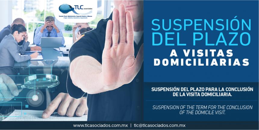 307 – Suspensión del plazo para la conclusión de la Visita Domiciliaria/ Suspension of the term for the conclusion of the Domicile Visit