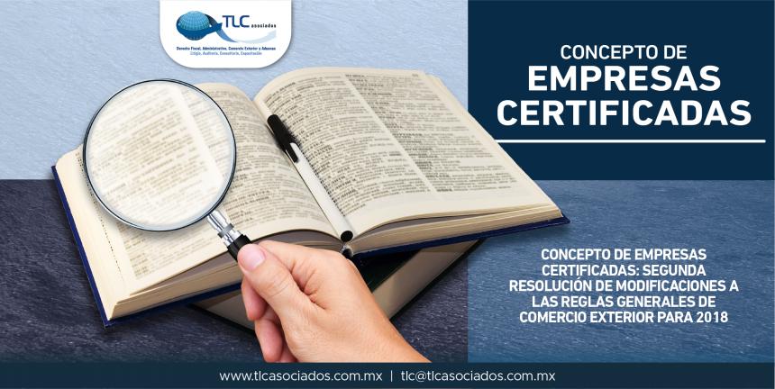 T51- Concepto de Empresas Certificadas: Segunda Resolución de Modificaciones a las Reglas Generales de Comercio Exterior para 2018.