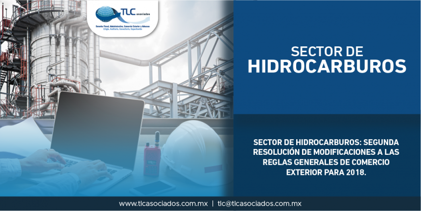 T52- Sector de Hidrocarburos: Segunda Resolución de Modificaciones a las Reglas Generales de Comercio Exterior para 2018.