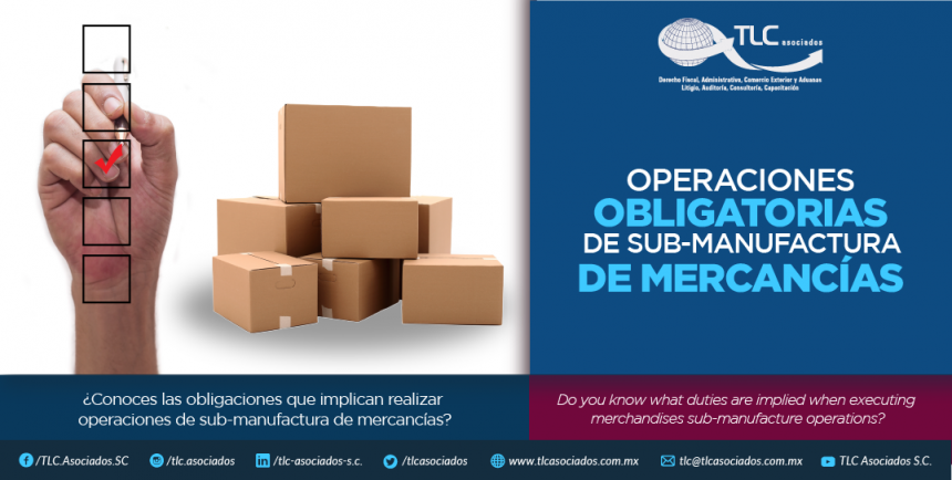 350 – ¿Conoces las obligaciones que implican realizar operaciones de sub-manufactura de mercancías?