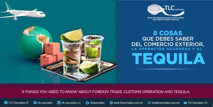 8 Cosas que debes de saber del comercio exterior, la operación aduanera y el tequila.