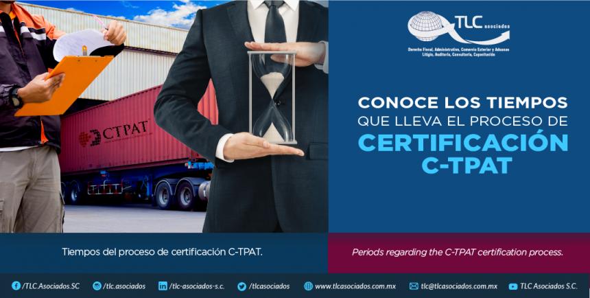 361 – CONOCE LOS TIEMPOS QUE LLEVA EL  PROCESO DE CERTIFICACIÓN CTPAT/ LEARN ABOUT THE PERIODS OF TIME REGARDING  THE C-TPAT CERTIFICATION PROCESS.