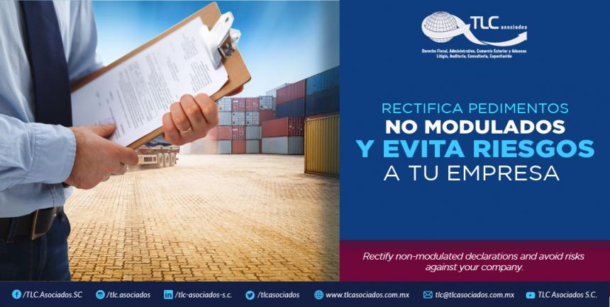 365 – Rectifica pedimentos no modulados y evita riesgos a tu empresa/ Rectify non-modulated declarations and avoid risks against your company.