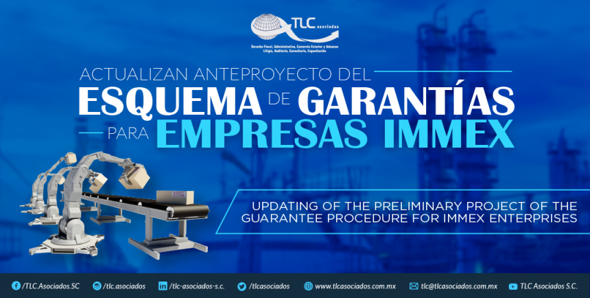 366 – Actualizan anteproyecto del  Esquema de Garantías para Empresas IMMEX/ Updating of the Preliminary Project of the Guarantee Procedure for IMMEX enterprises.